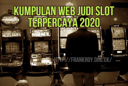 Kumpulan Web Judi Slot Terpercaya 2020