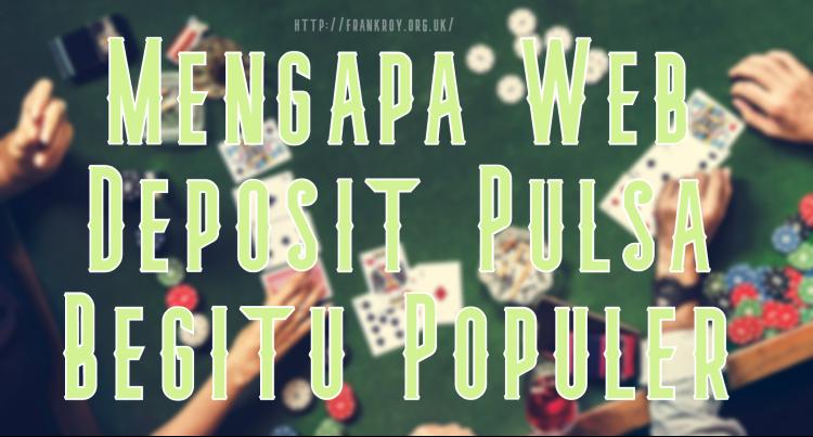 Mengapa Web Deposit Pulsa Begitu Populer