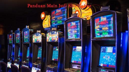 Panduan Main Judi Slot Online
