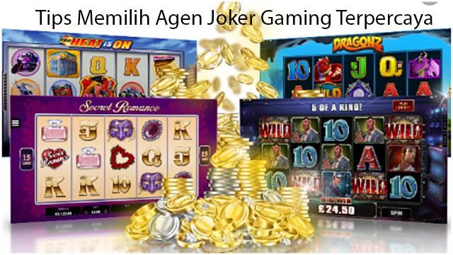 Tips Memilih Agen Joker Gaming Terpercaya