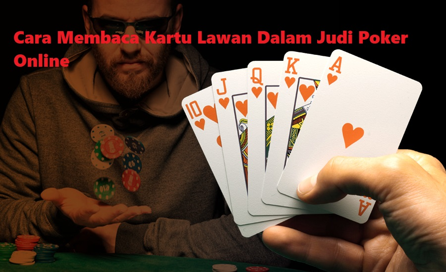 Cara Membaca Kartu Lawan Dalam Judi Poker Online