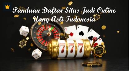 Panduan Daftar Situs Judi Online Uang Asli Indonesia