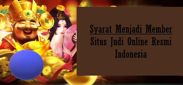 Syarat Menjadi Member Situs Judi Online Resmi Indonesia