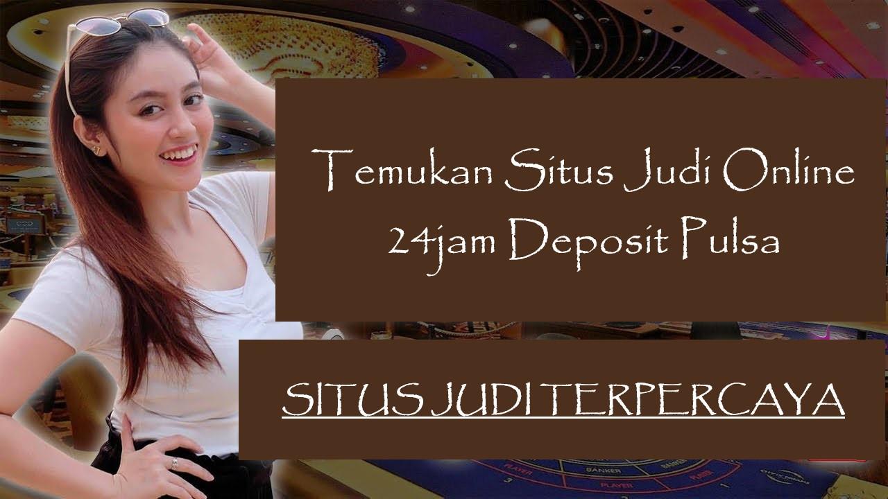 Temukan Situs Judi Online 24jam Deposit Pulsa Indonesia